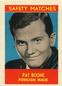 Pat Boone on Safety matches