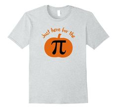 Just Here for the Pumpkin Pi T-Shirt Shirt Tee - Pie Humor