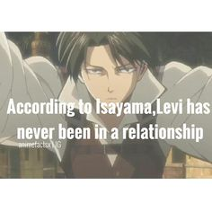 LEVI IS MY SPIRIT ANIMAL LOOK AT HIM HE'S JUST SO BADASS AND HE DON'T NEED NO FREAKING RELATIONSHIP AND HE'S SO SHORT AND HE IS ME DAMNIT.
