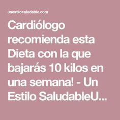 Cardiólogo recomienda esta Dieta con la que bajarás 10 kilos en una semana! - Un Estilo SaludableUn Estilo Saludable