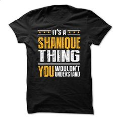 Its a SHANIQUE Thing BA001 - #rock tee #womens sweatshirt. MORE INFO => https://www.sunfrog.com/Names/Its-a-SHANIQUE-Thing-BA001.html?68278