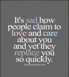 It's sad how people claim to love and care about you and yet they replace you so quickly...    #Quote #Sadness #Depression