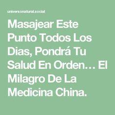 Masajear Este Punto Todos Los Dias, Pondrá Tu Salud En Orden… El Milagro De La Medicina China.