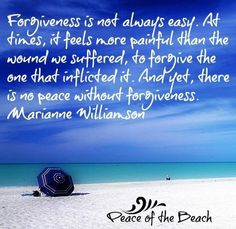 Forgiveness quote via Peace of the Beach on Facebook at www.facebook.com/MariannesPeaceoftheBeach