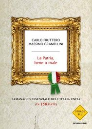 La Patria. Bene o Male - Massimo Gramellini, Carlo Fruttero