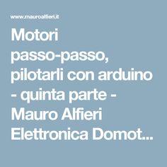 Motori passo-passo, pilotarli con arduino - quinta parte - Mauro Alfieri Elettronica Domotica Robotica Elettronica, Informatica