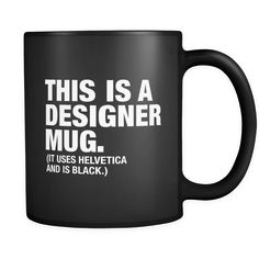"""This is a designer mug Content + Care - Ceramic - Gently Hand Wash - Black Mug, White Imprint - Full wrap, """"This is a designers"""" Graphic on both sides. - C-Handle Size - 11 oz Weight: 1.1 lbs Shipping"""