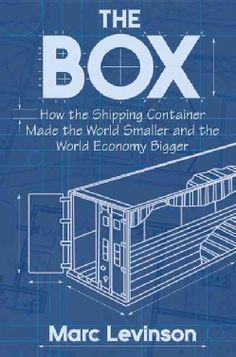 The Box: How the Shipping Container Made the World Smaller and The World Economy Bigger (Paperback)
