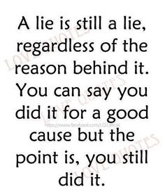 A lie is still a lie, regardless of the reason behind it. You can say you did it for a good cause but the point is, you still did it.