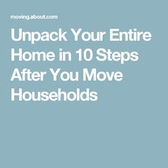 Unpack Your Entire Home in 10 Steps After You Move Households Moving Home, Moving Day, Moving Tips, Unpacking After Moving, Households, Declutter, Cleaning, Organizations, Decor
