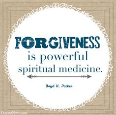 """President Boyd K. Packer: """"Forgiveness is powerful spiritual medicine."""" 
