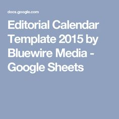 Editorial Calendar Template 2015 by Bluewire Media - Google Sheets