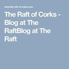 The Raft of Corks - Blog at The RaftBlog at The Raft