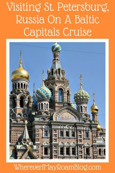 My Baltic Capitals cruise highlight was a visit to St. Petersburg where I visited famous Russian landmarks as well as the iconic Church on Spilled Blood.