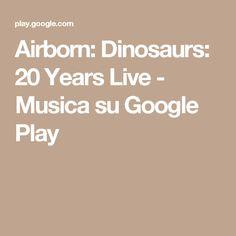 Airborn: Dinosaurs: 20 Years Live - Musica su Google Play