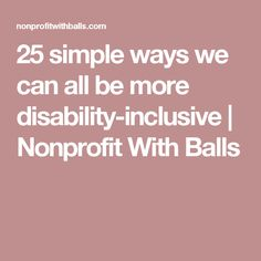 25 simple ways we can all be more disability-inclusive | Nonprofit With Balls