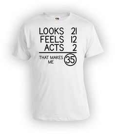 Funny Birthday T Shirt 35th Gift Ideas Bday Present Looks 21 Feels 12 Acts 2 That Makes Me 35 Years Old Mens Ladies Tee