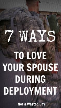 7 ways to love your spouse during deployment not a wasted day