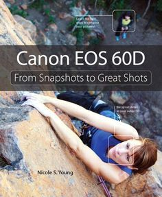 Canon eos 60d from snapshots to great shots by nicole s young Canon 60D
