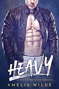 Heavy: A Bad Boy Next Door Romance by [Wilde, Amelia]