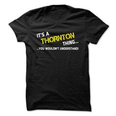 Awesome Tee Its a THORNTON thing... you wouldnt understand! T shirts