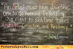 """""""An artist must have downtime, time to do nothing. Defending our right to such time takes courage, conviction and resiliency. Julia Cameron, The Artist's Way, Acrylic Painting Tips, Artist Quotes, Creativity Quotes, Journal Quotes, Artist Life, Happy Thoughts, Art Music"""
