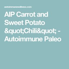 "AIP Carrot and Sweet Potato ""Chili"" - Autoimmune Paleo"