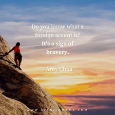 "Amy Chua quote: ""Do you know what a foreign accent is?It's a sign of bravery.""  Language quotes to inspire and motivate you on your language learning journey.   #quote #languagequotes #languagelearning #inspiration #travel"