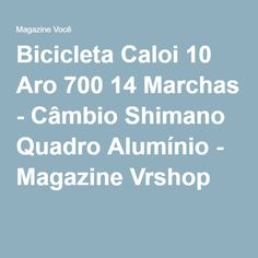 Bicicleta Caloi 10 Aro 700 14 Marchas - Câmbio Shimano Quadro Alumínio - Magazine Vrshop