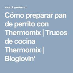 Cómo preparar pan de perrito con Thermomix | Trucos de cocina Thermomix | Bloglovin'