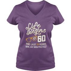 Life Begins At The Last 59 Years Have Just Been Practice This Hilariously Funny Shirt Is A Great Birthday Gift Idea