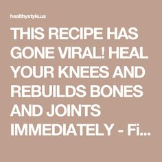 THIS RECIPE HAS GONE VIRAL! HEAL YOUR KNEES AND REBUILDS BONES AND JOINTS IMMEDIATELY - Fitness, Nutrition, Tools, News, Health Magazine