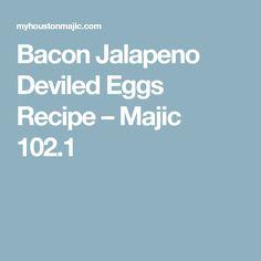 Bacon Jalapeno Deviled Eggs Recipe – Majic 102.1