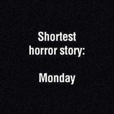 Shortest horror story: Monday. #hatemondays #monday #horrorstory
