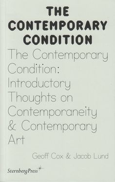 Neural [Archive] The Contemporary Condition - Introductory Thoughts on Contemporaneity & Contemporary Art Geoff Cox & Jacob Lund Sternberg Press http://archive.neural.it/init/default/show/2509