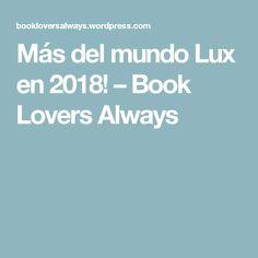 Más del mundo Lux en 2018! – Book Lovers Always