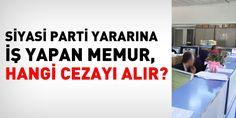 Siyasi Parti Yararına İş Yapan Memur Ne Ceza Alır-kamumemurlar.com