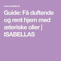 Guide: Få duftende og rent hjem med æteriske olier | ISABELLAS