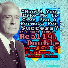 """""""Would you like me to give you a formula for success? It's quite simple, really. Double your rate of failure."""" -Thomas J. Watson (US Businessman 1874-1956) #quoteoftheday"""