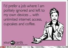 I think I have this job.at least the slightly ignored part - but, sadly - no cupcakes. Just In Case, Just For You, Me Quotes, Funny Quotes, Humor Quotes, Work Quotes, Funny Tweets, Motivational Quotes, Funny Memes