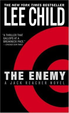 The Enemy - You have to read this series.  Jack Reacher is the best character ever.