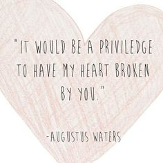 It would be a priviledge to have my heart broken by you
