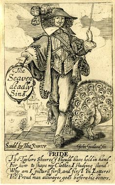 Pride: a man in fashionable dress standing next to a peacock holding a roundel with the title in his hand.  c.1640, Engraving. Goddard's prints were pirated from a set by Abraham Bosse, 'Le Jardin de la Noblesse Française', published by Langlois in France in 1629. Bosse's set was intended simply as fashion plates, showing eighteen French cavaliers dressed in the height of fashion. Goddard uncharitably selected seven of them and added appropriate attributes to represent the Deadly Sins.
