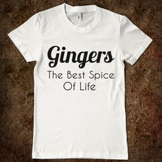 gingers the best spice of life. need to buy this for sarahs soon to be ginger lol