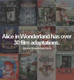 """ → Alice in Wonderland facts: fact #5 Alice in Wonderland has over 30 film adaptations. """