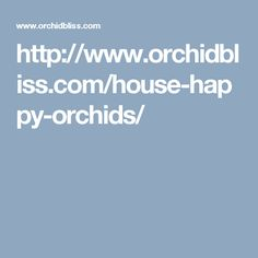http://www.orchidbliss.com/house-happy-orchids/