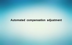 Automated compensation adjustment
