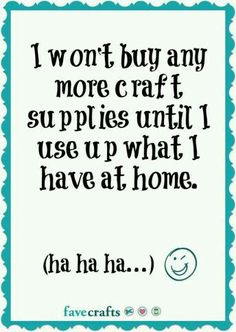 Funny Memes for Crafters I won't buy any more craft supplies until I use up what I have at home.-)The Craft The Craft may refer to: Sewing Humor, Knitting Humor, Crochet Humor, Me Quotes, Funny Quotes, Funny Memes, Hilarious, Sassy Quotes, It's Funny