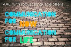 """""""AAC with robust language offers communication for now and communication for life."""" #Icandomorethanrequest Rachael Langley, AAC Specialist"""