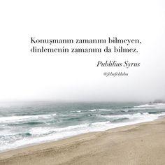 Konuşmanın zamanını bilmeyen, dinlemenin zamanını da bilmez.   - Publilius Syrus  #sözler #anlamlısözler #güzelsözler #manalısözler #özlüsözler #alıntı #alıntılar #alıntıdır #alıntısözler #şiir